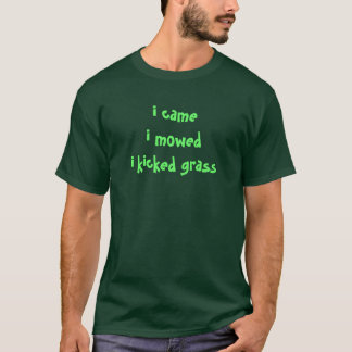 """I came, I mowed"" T-Shirt"