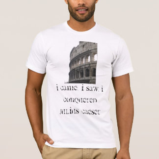 I came, I saw, i conquered  Julius Caeser T-Shirt