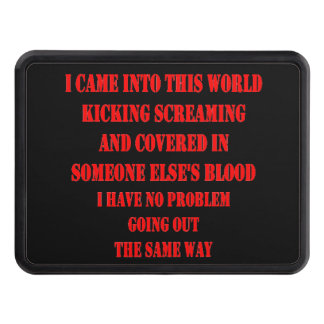 I CAME INTO THIS WORLD KICKING SCREAMING HITCH COVER