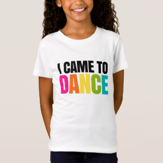 I Came To Dance. T-Shirt