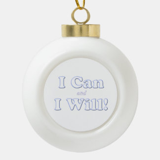 I Can and I Will Ceramic Ball Christmas Ornament
