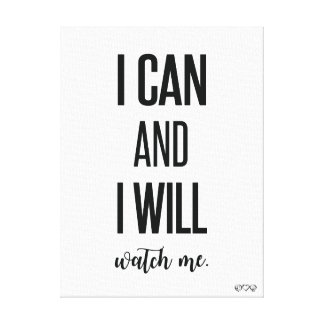 I can and I will, watch me.  Motivational Canvas Print