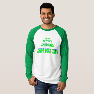 I can be more offended, green long sleeve T-Shirt