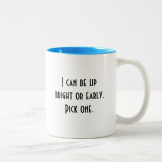 I Can Be Up Bright OR Early Mug