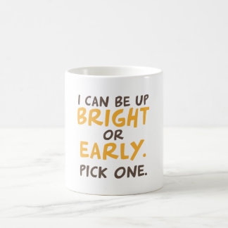I can be up bright or early. Pick one. Coffee Mug