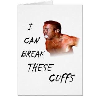 I Can Break These Cuffs Card