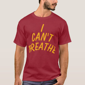I can' breathe, customize your text T-Shirt
