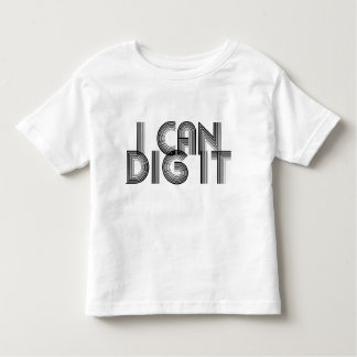 I Can Dig It Shirts