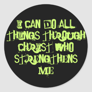 I Can Do ALL Things Through Christ Who Strength... Classic Round Sticker