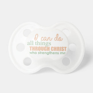 I can do all things through Christ Who strengthens Pacifier