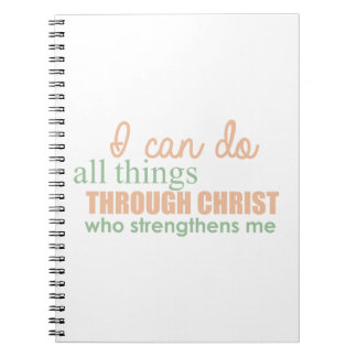 I can do all things through Christ Who strengthens Spiral Notebook