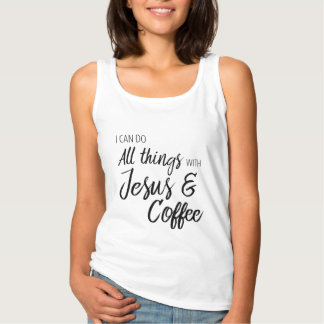 I can do all things with Jesus and Coffee Tank top