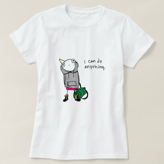 I can do anything. T-Shirt
