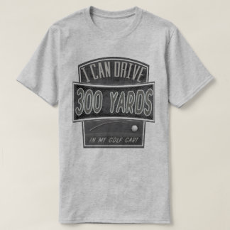 I Can Drive 300 Yards Funny Golfing Shirt