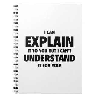 I Can Explain It To You But I Can't Understand It Spiral Notebook