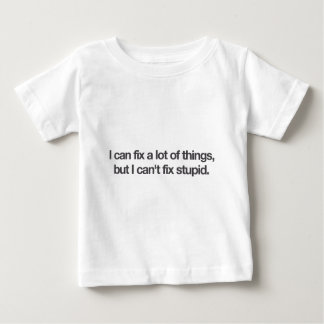 I can fix a lot of things, but I can't fix stupid. T Shirt