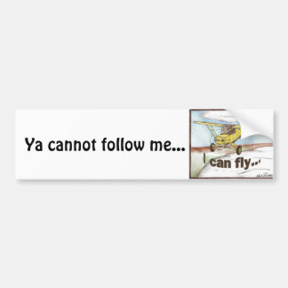 I Can Fly, Ya cannot follow me... Bumper Sticker