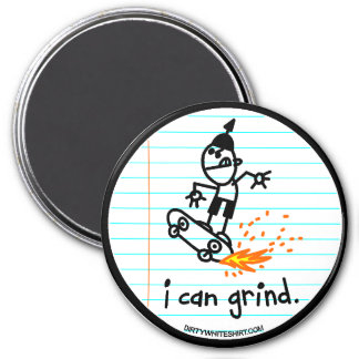 I can grind. 3 inch round magnet