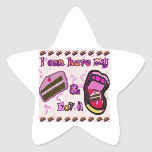 i can have my cake & eat it star sticker