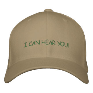 I CAN HEAR YOU! EMBROIDERED HAT