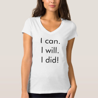 """I can. I will. I did!"" T-Shirt"