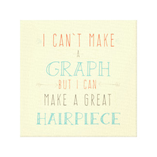 I can make a great hairpiece stretched canvas print