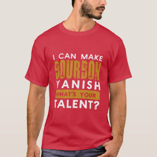 I CAN MAKE BOURBON VANISH. WHAT'S YOUR TALENT? T-Shirt