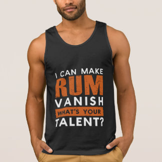 I CAN MAKE RUM VANISH. WHAT'S YOUR TALENT?