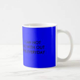 I CAN NOT LIVE WITH OUT THIS EVERYDAY BASIC WHITE MUG