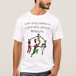 I can only believe in a god who dances T-Shirt