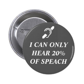 I CAN ONLY HEAR 20% OF SPEACH 2 INCH ROUND BUTTON