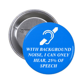 I CAN ONLY HEAR 25% OF SPEECH 2 INCH ROUND BUTTON