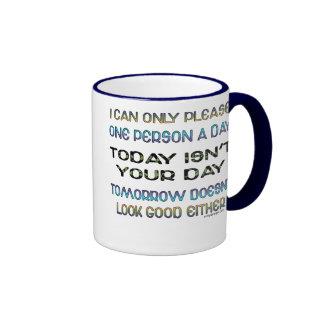 I Can Only Please One Person A Day Humor Ringer Coffee Mug