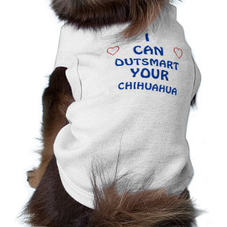 I CAN OUTSMART YOUR CHIHUAHUA Pet Clothing