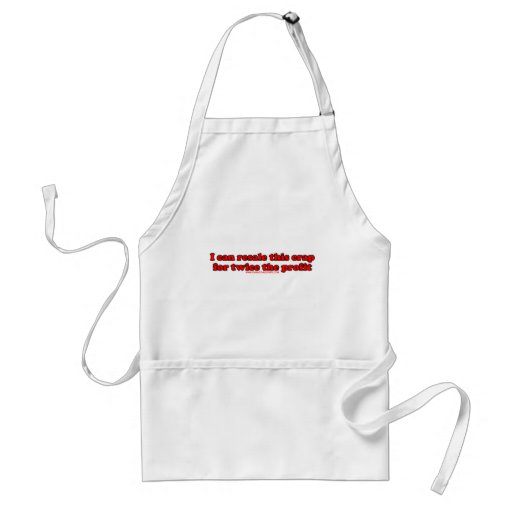 I Can Resale This Crap For Twice The Profit T Aprons