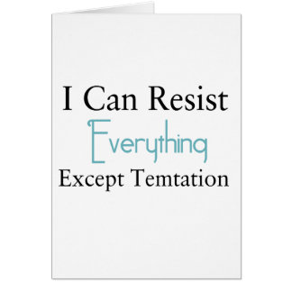 I Can Resist Everything Except Temptation Card