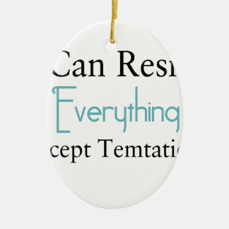 I Can Resist Everything Except Temptation Ceramic Ornament