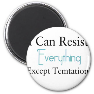 I Can Resist Everything Except Temptation Magnet