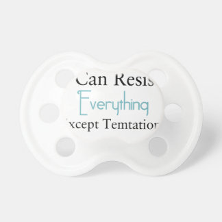 I Can Resist Everything Except Temptation Pacifier