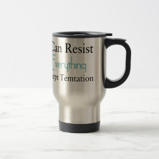 I Can Resist Everything Except Temptation Travel Mug