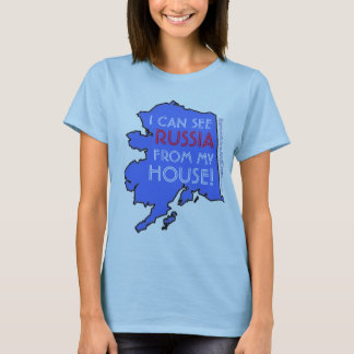 I CAN SEE RUSSIA FROM MY HOUSE! T-Shirt