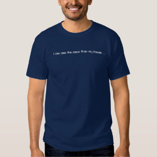 I can see the moon from my house ... tee shirt