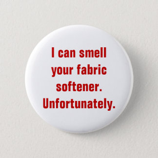 I can smell your fabric softener.Unfortunately. 2 Inch Round Button