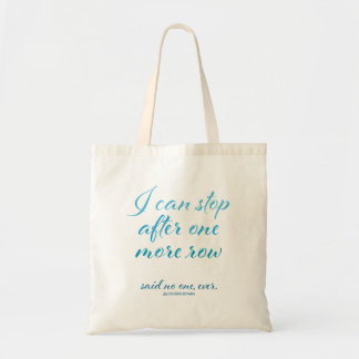 """I Can Stop After One More Row"" Small Tote"