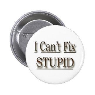 I Can t Fix Stupid faded Pins