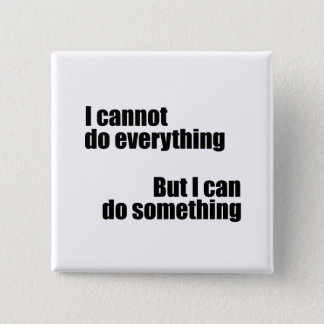 I cannot do everything, but I can do something 2 Inch Square Button