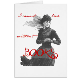 I Cannot Live Without Books Card