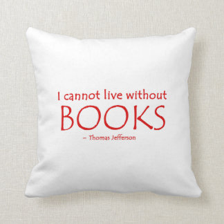 I Cannot Live Without Books Pillow