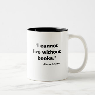 """I cannot live without books."", --Thomas Jefferson Two-Tone Coffee Mug"