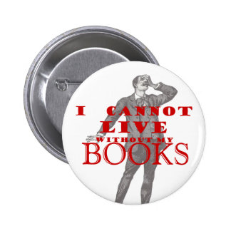 I cannot live without my books - male 2 inch round button